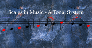 Note Identification - Scales in Music - A Tonal System